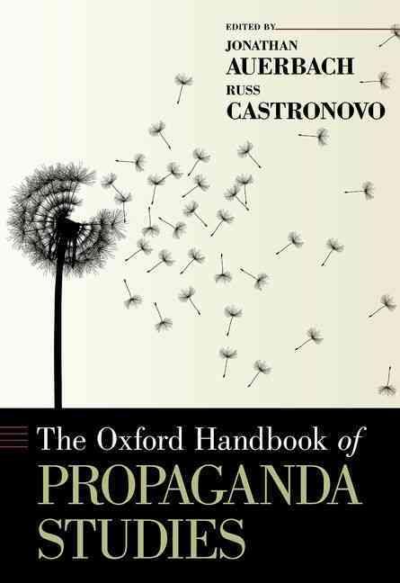 The Oxford Handbook of Propaganda Studies By Auerbach, Jonathan (EDT)/ Castronovo, Russ (EDT)