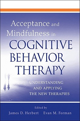 Acceptance and Mindfulness in Cognitive Behavior Therapy By Herbert, James D. (EDT)/ Forman, Evan M. (EDT)
